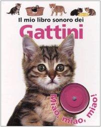 Il mio libro sonoro dei gattini. Ediz. illustrata