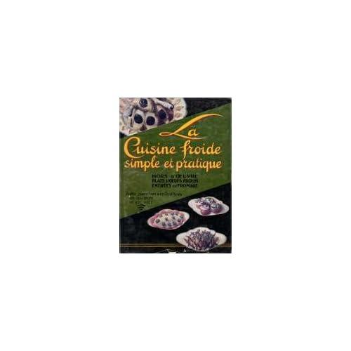 La Cuisine froide, simple et pratique : . Hors-d'oeuvre. Plats d'oeufs froids. Les entrées aux fromages... Par Henri-Paul Pellaprat