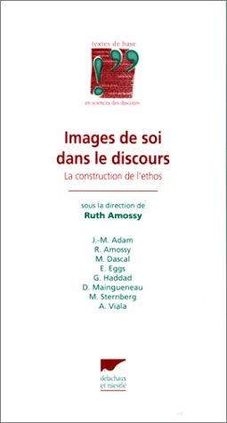IMAGES DE SOI DANS LE DISCOURS. La construction de l'ethos