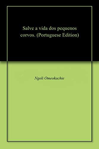 Salve a vida dos pequenos corvos. (Portuguese Edition) por Ngoli  Omeokachie