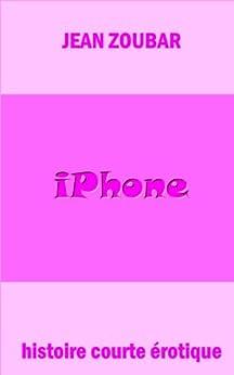 Iphone (Histoire courte érotique t. 2) par [Zoubar, Jean]
