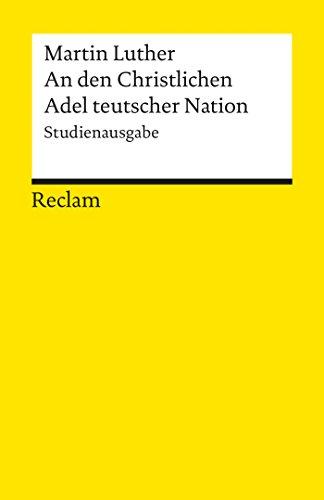 An den Christlichen Adel teutscher Nation: von des Christlichen standes besserung: Studienausgabe (Reclams Universal-Bibliothek)