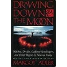 Drawing Down the Moon : Witches, Druids, Goddess-Worshippers, and Other Pagans in America Today by Margot Adler (1986-04-01)