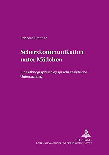 Scherzkommunikation unter Mädchen: Eine ethnographisch-gesprächsanalytische Untersuchung (Angewandte Sprachwissenschaft) por Rebecca Branner