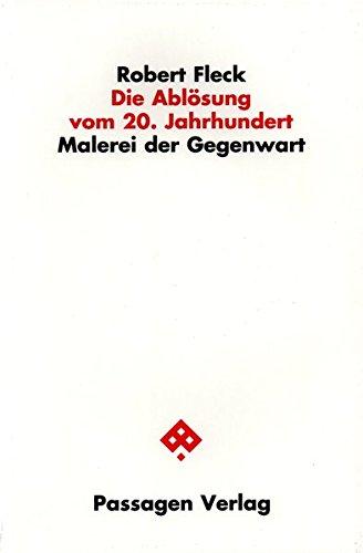 Die Ablösung vom 20. Jahrhundert: Malerei der Gegenwart (Passagen Kunst)