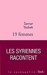 Dix-neuf femmes, les Syriennes racontent par Samar Yazbek