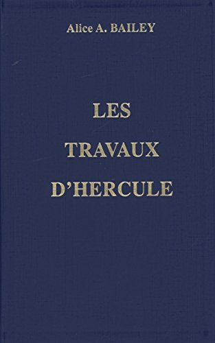 Les travaux d'Hercule par Alice A. Bailey