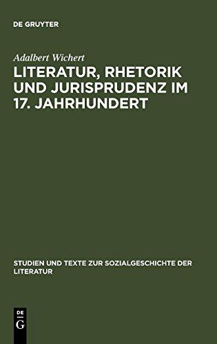 Literatur, Rhetorik und Jurisprudenz im 17. Jahrhundert (Studien Und Texte Zur Sozialgeschichte der Literatur) por Adalbert Wichert