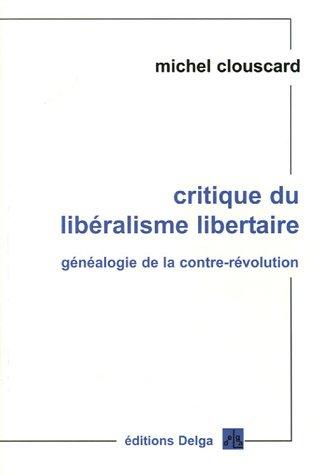 Critique du libralisme libertaire : Gnaologie de la contre-rvolution, de la Rvolution franaise aux Trente Honteuses
