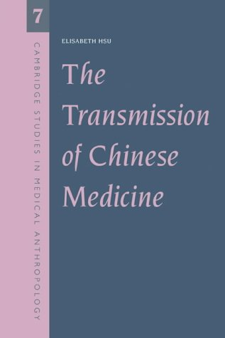 The Transmission Chinese Medicine (Cambridge Studies in Medical Anthropology)