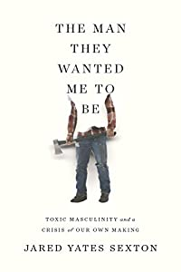 yates: The Man They Wanted Me to Be: Toxic Masculinity and a Crisis of Our Own Making