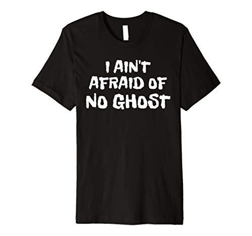 I Ain't Afraid Of No Ghost Funny Halloween Shirt 2017