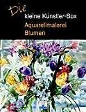 Die kleine Künstlerbox - Aquarellmalerei Blumen: Set - Elisabeth Harden