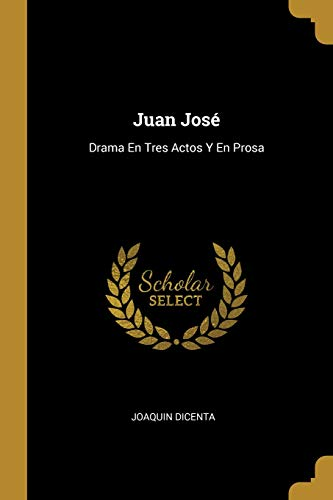Juan José: Drama En Tres Actos Y En Prosa por JOAQUIN DICENTA