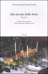 Alla tavola delle feste. Natale. Cucina ricca e povera della tradizione mediterranea