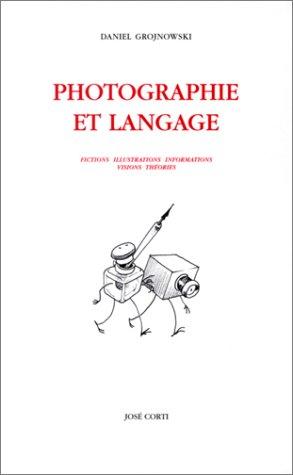 Photographie et langage : Fictions - Illustrations - Informations - Visions - Théories