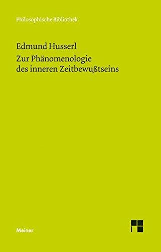 Zur Phänomenologie des inneren Zeitbewußtseins: Mit den Texten aus der Erstausgabe und dem Nachlaß (Philosophische Bibliothek)