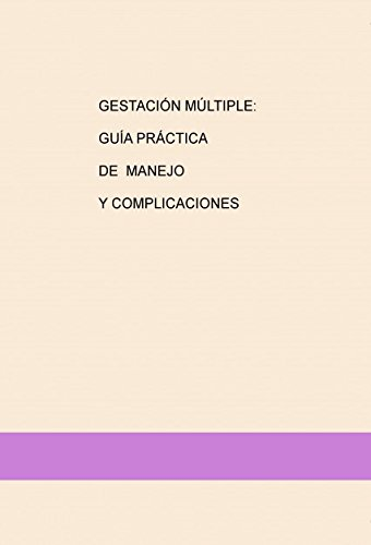 GESTACIÓN MULTIPLE: GUÍA PRACTICA DE MANEJO Y COMPLICACIONES