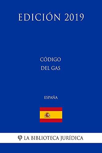 Código del Gas (España) (Edición 2019) por La Biblioteca Jurídica