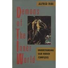 Demons of the Inner World: Understanding Our Hidden Complexes