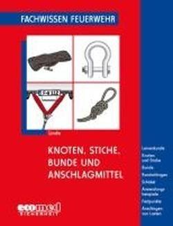 Knoten, Stiche, Bunde und Anschlagmittel: Leinenkunde - Knoten und Stiche - Bunde - Rundschlingen - Sch?kel - Anwendungsbeispiele - Festpunkte - Anschlagen von Lasten by Christof Linde(2011-09-01)