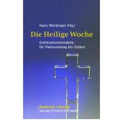 Die Heilige Woche: Gottesdienstmodelle f?r Palmsonntag bis Ostern (Konkrete Liturgie) (Paperback)(German) - Common