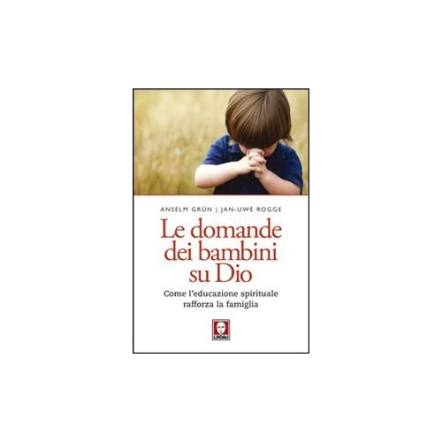Le Domande Dei Bambini Su Dio. Come L'educazione Spirituale Rafforza La Famiglia
