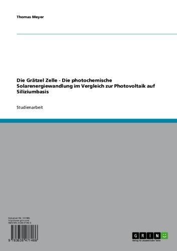 Die Grätzel Zelle - Die photochemische Solarenergiewandlung im Vergleich zur Photovoltaik auf Siliziumbasis (Photovoltaik-zellen)