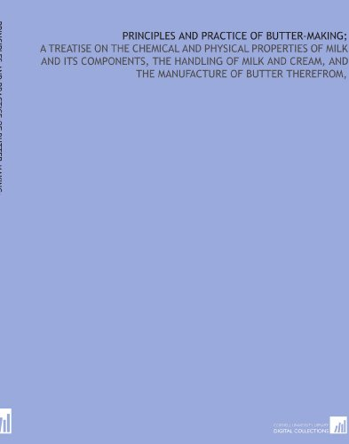 Principles and practice of butter-making;: a treatise on the chemical and physical properties of milk and its components, the handling of milk and cream, and the manufacture of butter therefrom, por George Lewis. McKay