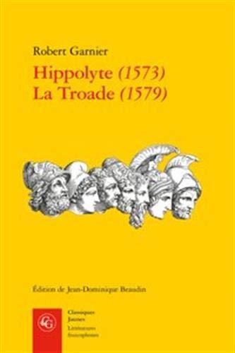 Hippolyte (1573) ; La Troade (1579) par  (Poche - May 29, 2019)