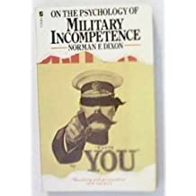 On the Psychology of Military Incompetence by Norman F. Dixon (1976-01-01)