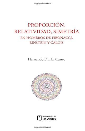 Proporción, relatividad, simetría en hombros de Fibonacci, Einstein y Galois por Mr. Hernando Durán Castro