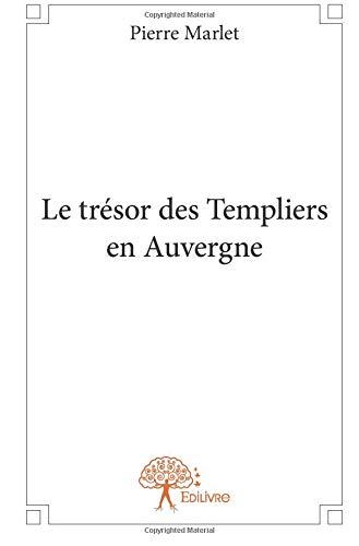 Le trésor des Templiers en Auvergne par Pierre Marlet