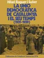 La Unió Democràtica de Catalunya i el seu temps (1931-1939) (Biblioteca Abat Oliba)