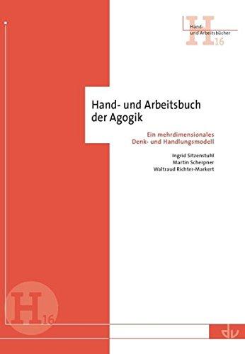 Hand- und Arbeitsbuch der Agogik: Ein mehrdimensionales Denk- und Handlungsmodell (Hand- und Arbeitsbücher)