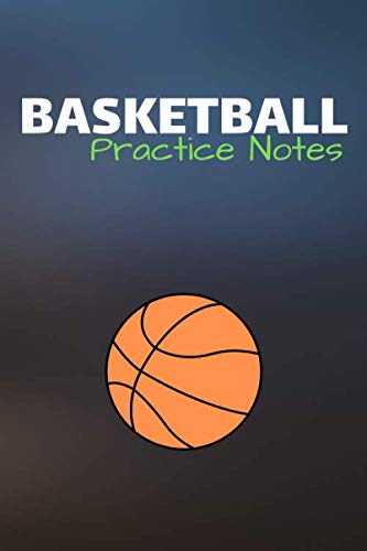 Notes: Basketball Journal & Sport Coaching Notebook Motivation Quotes - Practice Training Diary To Write In (110 Lined Pages, 6 x ... For Fans, Coach, School, Basketball Player ()