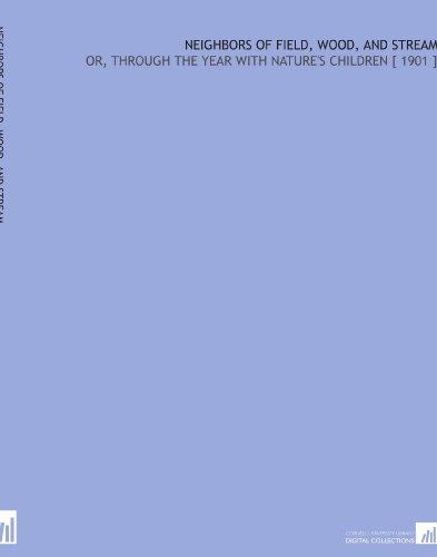 neighbors-of-field-wood-and-stream-or-through-the-year-with-natures-children-1901-