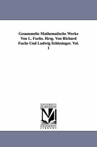 Gesammelte Mathematische Werke Von L. Fuchs. Hrsg. Von Richard Fuchs Und Ludwig Schlesinger. Vol. 1