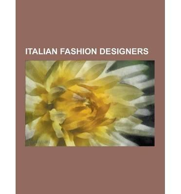 BY Source Wikipedia ( Author ) [ ITALIAN FASHION DESIGNERS: VALENTINO GARAVANI, ELSA SCHIAPARELLI, FIORUCCI, GIORGIO ARMANI, EMILIO PUCCI, DONATELLA VERSACE, MASSIMO OSTI, ANITA ] Sep-2013 [ Paperback ]