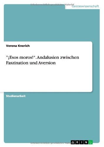 ¡Esos moros!. Andalusien zwischen Faszination und Aversion por Verena Knerich
