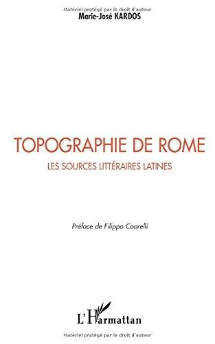 Topographie de Rome : les sources littéraires latines par Marie-José Kardos