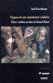 Viagens de Um Caminhante Solitário. Ética e Estética na Obra de Samuel Rawet (Em Portuguese do Brasil)