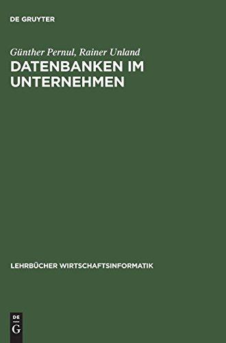 Datenbanken im Unternehmen: Analyse, Modellbildung und Einsatz (Lehrbücher Wirtschaftsinformatik)