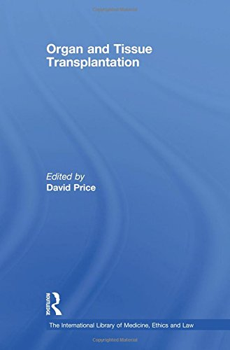 Organ and Tissue Transplantation (The International Library of Medicine, Ethics and Law)