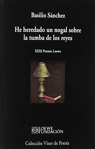 He heredado un nogal sobre la tumba de los reyes: XXXI Premio Internacional de Poesía Fundación Loewe (visor de Poesía)