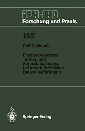 Flächenorientierte Termin- und Kapazitätsplanung bei innerbetrieblicher Baustellenfertigung (IPA-IAO - Forschung und Praxis, Band 152) -