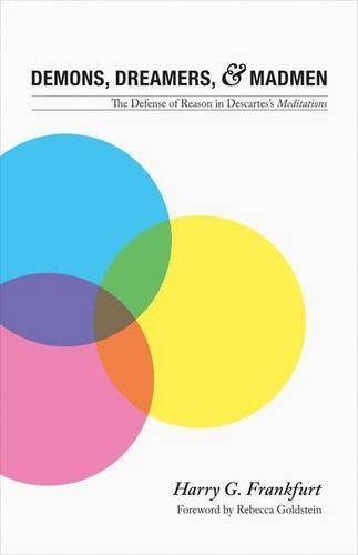 """Demons, Dreamers, and Madmen: The Defense of Reason in Descartes's """"Meditations"""""""