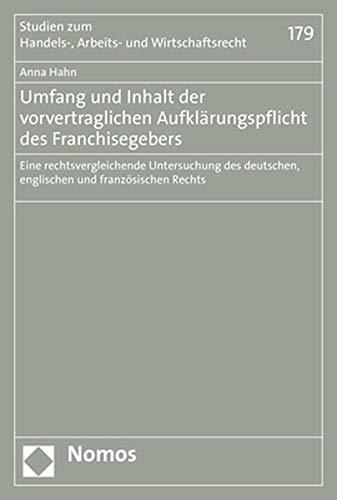 Umfang und Inhalt der vorvertraglichen Aufklärungspflicht des Franchisegebers: Eine rechtsvergleichende Untersuchung des deutschen, englischen und ... zum Handels-, Arbeits- und Wirtschaftsrecht)