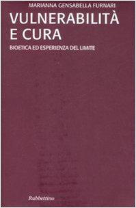 Vulnerabilità e cura. Bioetica ed esperienza del limite (Università) por Marianna Gensabella Furnari