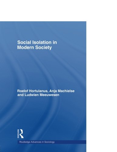 Social Isolation in Modern Society (Routledge Advances in Sociology)